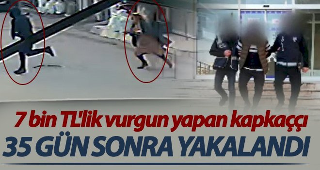7 bin TL'lik vurgun yapan kapkaççı yakalandı